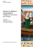 Giocare tra Medioevo ed Età moderna. Modelli etici ed estetici per l'Europa Ebook di