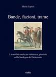 Bande, fazioni, trame. La nobiltà rurale tra violenza e giustizia nella Sardegna del Settecento Ebook di  Maria Lepori