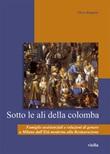 Sotto le ali della colomba. Famiglie assistenziali e relazioni di genere a Milano dall'età moderna alla Restaurazione Ebook di  Flores Reggiani