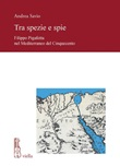 Tra spezie e spie. Filippo Pigafetta nel Mediterraneo del Cinquecento Ebook di  Andrea Savio