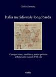 Italia meridionale longobarda. Competizione, conflitto e potere politico a Benevento (secoli VIII-IX) Ebook di  Giulia Zornetta