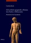 Gli artisti spagnoli a Roma tra Sette e Ottocento. Preistoria di un'accademia Ebook di  Carolina Brook
