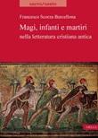 Magi, infanti e martiri nella letteratura cristiana antica Ebook di  Francesco Scorza Barcellona
