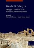 Guida di Palmyra. Omaggio a Khaled al-As'ad martire del patrimonio culturale Ebook di