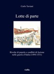 Lotte di parte. Rivolte di popolo e conflitti di fazione nelle guerre d'Italia (1494-1531) Libro di  Carlo Taviani