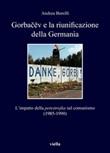 Gorba?ëv e la riunificazione della Germania. L'impatto della «perestrojka» sul comunismo (1985-1990) Ebook di  Andrea Borelli