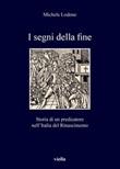 I segni della fine. Storia di un predicatore nell'Italia del Rinascimento Ebook di  Michele Lodone
