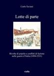 Lotte di parte. Rivolte di popolo e conflitti di fazione nelle guerre d'Italia (1494-1531) Ebook di  Carlo Taviani