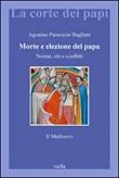 Morte e elezione del Papa. Norme, riti e conflitti. Il Medioevo Libro di  Agostino Paravicini Bagliani