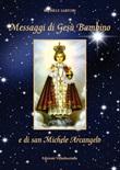 Messaggi di Gesù Bambino e di San Michele Arcangelo Libro di  Michele Sartori