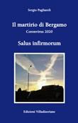 Il martirio di Bergamo. Coronavirus 2020 Libro di  Sergio Pagliaroli