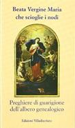 Beata Vergine Maria che scioglie i nodi. Preghiere di guarigione dell'albero genealogico (novena) Libro di