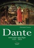 Dante, settecento anni dopo 1321-2021 Libro di  Giovanni Caserta