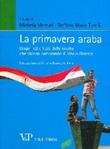 La primavera araba. Origini ed effetti delle rivolte che stanno cambiando il Medio Oriente Libro di