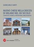Nuove chiese nella diocesi di Milano nel XX secolo. Contesto storico, repertorio, bibliografia Ebook di  Giancarlo Santi