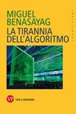 La tirannia dell'algoritmo Ebook di  Miguel Benasayag