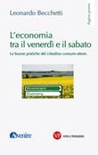 L' economia tra il venerdì e il sabato. Le buone pratiche del cittadino consum-attore Ebook di  Leonardo Becchetti