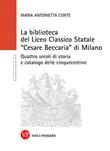 La Biblioteca del Liceo Classico Statale «Cesare Beccaria» di Milano. Quattro secoli di storia e catalogo delle cinquecentine Ebook di  Maria Antonietta Conte
