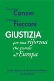 Giustizia per una riforma che guarda all'Europa Ebook di  Giovanni Canzio, Francesca Fiecconi