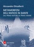 Metamorfosi dell'antico in Dante. Dal primo motore al primo amore Ebook di  Alessandro Ghisalberti