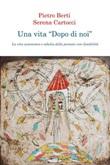 Una vita «dopo di noi». La vita autonoma e adulta delle persone con disabilità Ebook di  Pietro Berti, Pietro Berti, Serena Cartocci, Serena Cartocci
