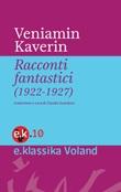 Racconti fantastici (1922-1927) Ebook di Kaverin Veniamin A.