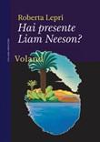 Hai presente Liam Neeson? Ebook di  Roberta Lepri