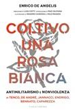 Coltivo una rosa bianca. Antimilitarismo e nonviolenza in Tenco, De Andrè, Jannacci, Endrigo, Bennato, Caparezza Ebook di  Enrico De Angelis