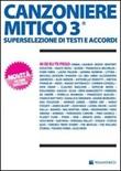 Canzoniere mitico 3. Superselezione di testi e accordi Libro di