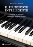 Il pianoforte intelligente. Una guida per migliorare studiando in modo più efficiente Libro di  Alessandro Camilletti