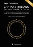 Cantare italiano. The language of opera. The first italian-born method and complete guide to lyric diction and interpretation of italian opera Ebook di  Sara Gamarro, Sara Gamarro