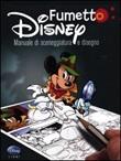 Fumetto Disney. Manuale di sceneggiatura e disegno