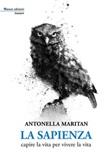 La sapienza. Capire la vita per vivere la vita Libro di  Antonella Maritan