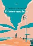 Trieste senza bora Libro di  Corrado Premuda