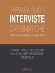 Interviste carismatiche. Come fare interviste carismatiche e far crescere la tua reputazione digitale Ebook di  Barbara Suigo, Barbara Suigo