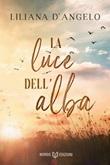 La luce dell'alba Ebook di  Liliana D'Angelo, Liliana D'Angelo