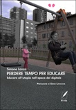 Perdere tempo per educare. Educare all'utopia nell'epoca del digitale Ebook di  Simone Lanza, Simone Lanza