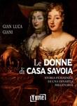 Le donne di casa Savoia. Storia femminile di una dinastia millenaria Libro di  Gian Luca Giani