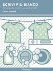 Scrivi più bianco. Trova il tuo stile, comunica con parole brillanti Ebook di  Chiara Gandolfi, Chiara Gandolfi