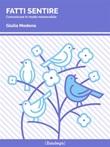 Fatti sentire. Comunicare in modo memorabile Ebook di  Giulia Modena, Giulia Modena