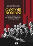 Cantori romani. Musica sacra a Roma nei ricordi di Otello Felici, cantore pontificio Libro di  Simone Baiocchi