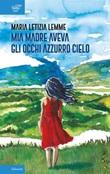 Mia madre aveva gli occhi azzurro cielo Ebook di  Maria Letizia Lemme