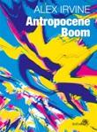 Antropocene Boom Ebook di  Alex Irvine