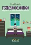 L' esorcismo del contagio. Pagine da un'auto-quarantena morale Ebook di  Dino Murgolo