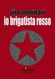 Io brigatista rosso Ebook di  Vito Molinari